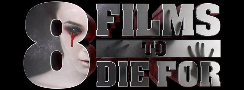 Full Line-Up for 8 Films to Die For