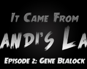 """It Came From Candi's Lab"" – Gene Blalock – Episode 1.2"