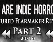 FEATURED FEARMAKER 2016 REWIND PART II – We Are Indie Horror
